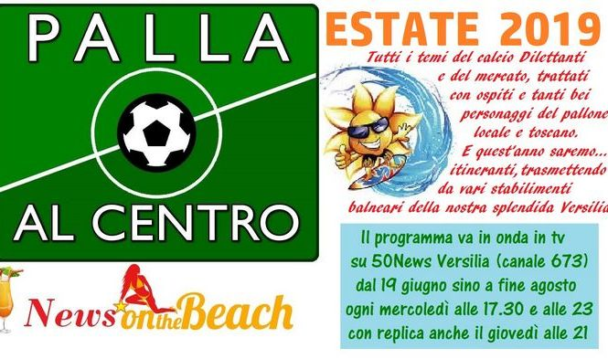DAL 17/19 GIUGNO TORNA «PALLA AL CENTRO - NEWS ON THE BEACH»